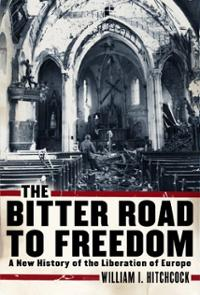 bitter-road-freedom-new-history-liberation-europe-william-i-hitchcock-book-cover-art